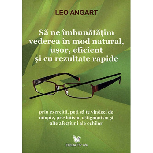 Sa ne imbunatatim vederea in mod natural, usor, eficient si cu rezultate rapide
